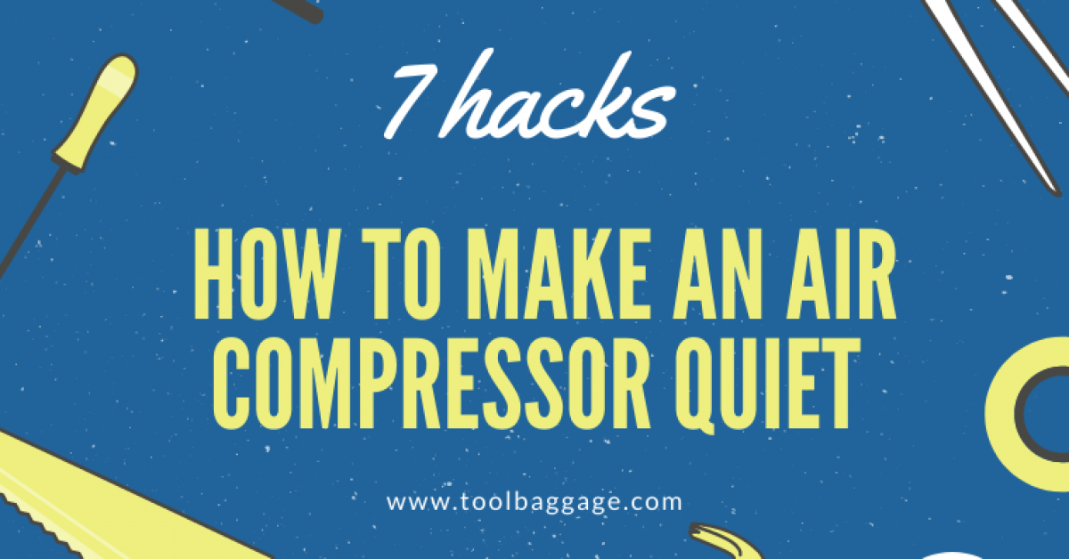 Top 7 Easy Hacks : How to Make an Air Compressor Quiet
