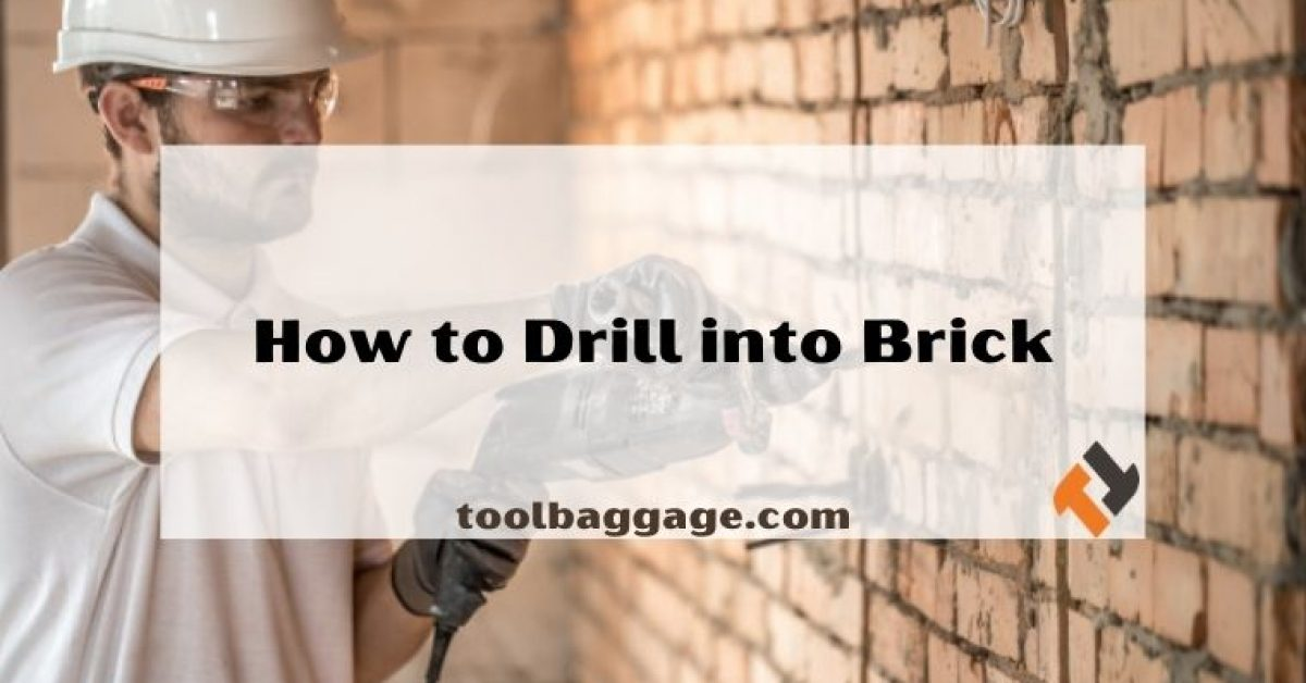 How to Drill into Brick without Damage