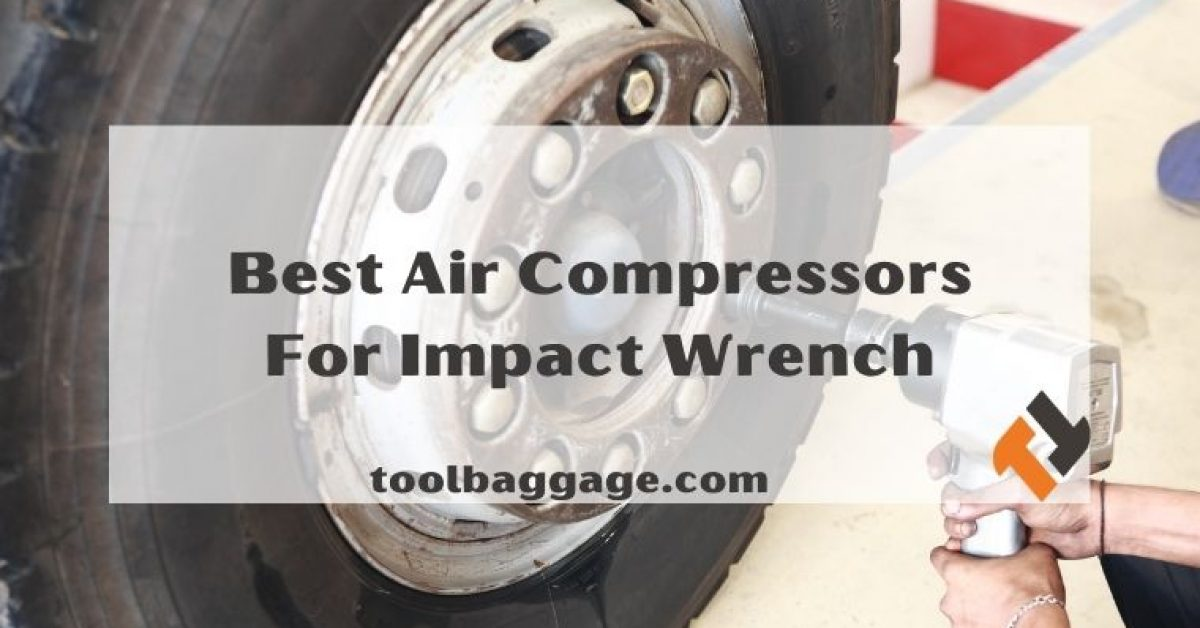 Best 10 Carefully-Picked Air Compressors For Impact Wrenches