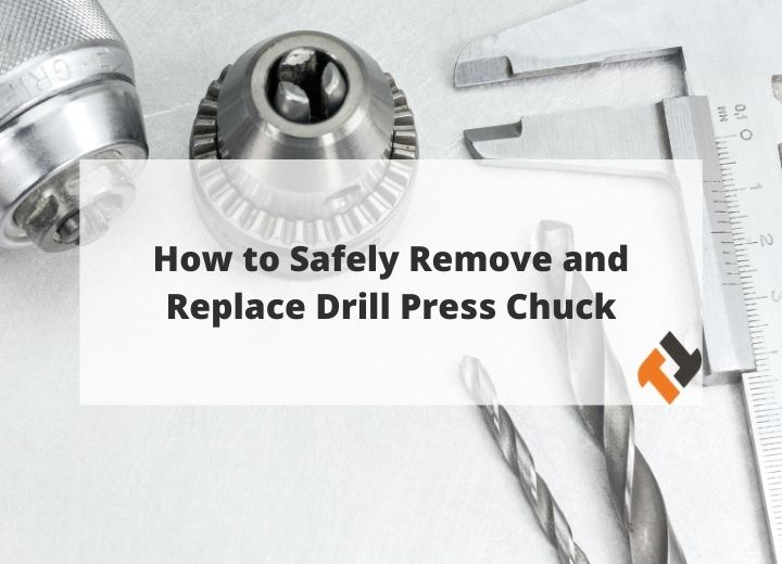 How to Safely Remove and Replace Drill Press Chuck