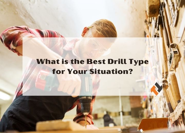 What is the Best Drill Type for Your Situation?