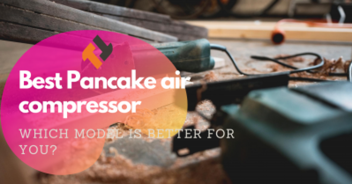 Best Pancake air compressor 2021 : Which Model Is Better For You?